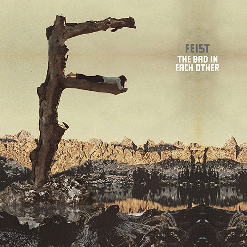The Bad In Each Other von Feist