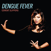 Cement Slippers von Dengue Fever