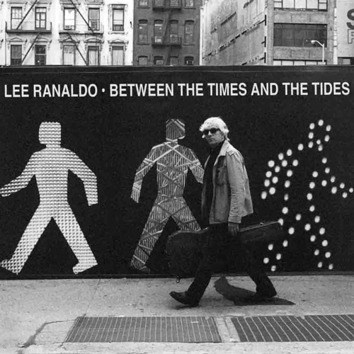 Between The Times & The Tides by Lee Ranaldo