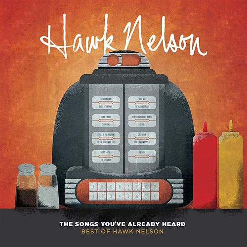 The Songs You've Already Heard:  Best of Hawk Nelson by Hawk Nelson