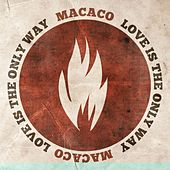 Love Is The Only Way by Macaco