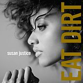 Eat Dirt by Susan Justice