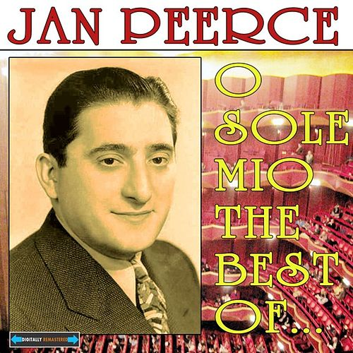 O Sole Mio the Best of  Jan Peerce by Jan Peerce