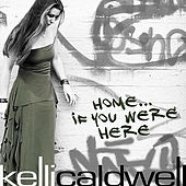 Home... If You Were Here by Kelli Caldwell