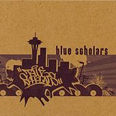 Blue Scholars by Blue Scholars