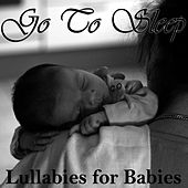 Go to Sleep: Lullabies for Babies by Lullaby Experts
