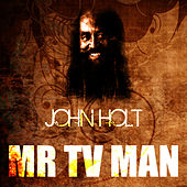 Mr TV Man by John Holt