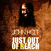 Just Out Of Reach by John Holt