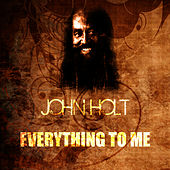 Everything To Me by John Holt