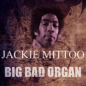 Big Bad Organ by Jackie Mittoo