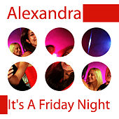 It's a Friday Night by Alexandra