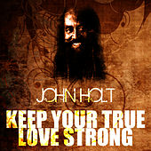Keep Your True Love Strong by John Holt