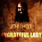 Ungrateful Lady by John Holt