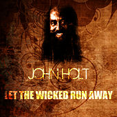 Let The Wicked Run Away by John Holt