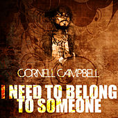 I Need To Belong To Someone by Cornell Campbell
