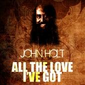 All The Love I've Got by John Holt
