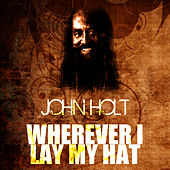 Wherever I Lay My Hat by John Holt
