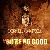 You're No Good by Cornell Campbell