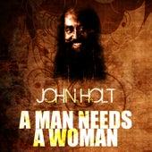 A Man Needs A Woman by John Holt