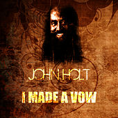 I Made A Vow by John Holt