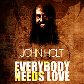Everybody Needs Love by John Holt