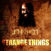 Strange Things by John Holt