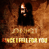 Since I Fell For You by John Holt