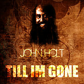 Till I'm Gone by John Holt