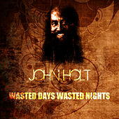 Wasted Days And Wasted Nights by John Holt