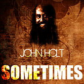 Sometimes by John Holt