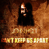 Can't Keep Us Apart by John Holt