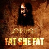 Fat She Fat by John Holt