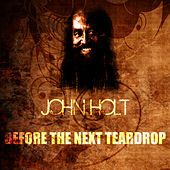 Before The Next Teardrop by John Holt
