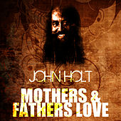 Mothers & Fathers Love by John Holt