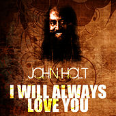 I Will Always Love You by John Holt