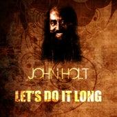 Let's Do It Long by John Holt