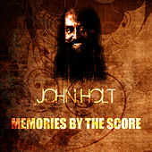 Memories By The Score by John Holt