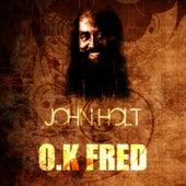 O.K Fred by John Holt