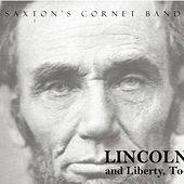 Lincoln and Liberty, Too! by Saxton's Cornet Band