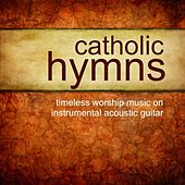 Catholic Hymns – Timeless Worship On Instrumental Guitar by Instrumental Guitar Songs