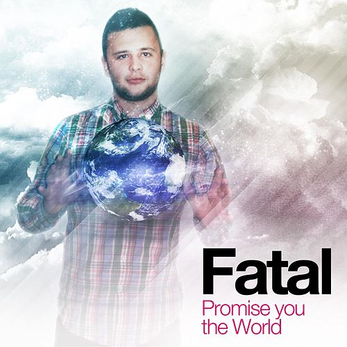 Promise You the World by Fatal