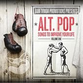 Bam Thwok Promotions Presents: Alt. Pop - Songs to Improve Your Life, Vol. 1 by Various Artists