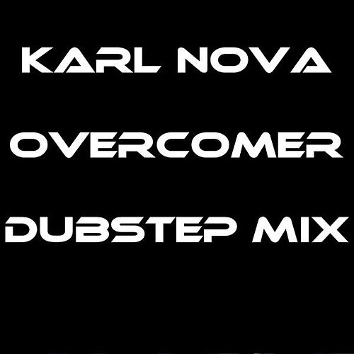 Overcomer (Dubstep Mix) - Single by Karl Nova