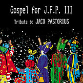 Gospel for J.F.P. III (Tribute To Jaco Pastorius) by Various Artists