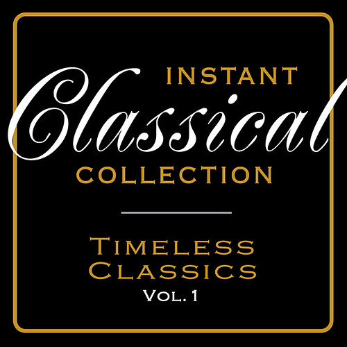 Instant Classical Collection - Timeless Classics, Vol.1 by Various Artists