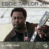 So Called Friends by Eddie Taylor Jr.
