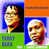 I really really love you (feat). Daniel Denmark by Terry Dean