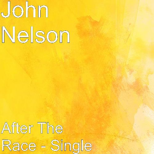 After The Race - Single by John Nelson