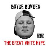 The Great White Hype by Bryce Bowden