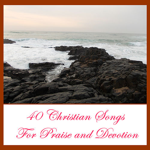 40 Christian Songs for Praise and Devotion by Various Artists